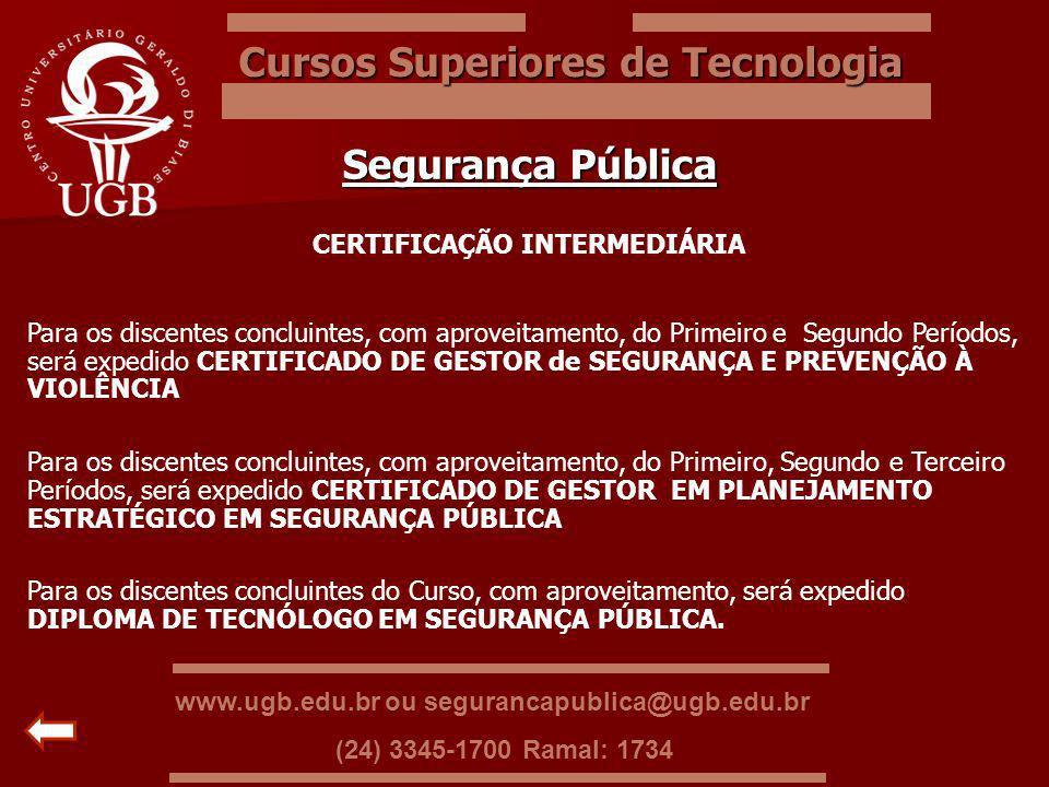 Cursos Superiores de Tecnologia Segurança Pública CERTIFICAÇÃO INTERMEDIÁRIA Para os discentes concluintes, com aproveitamento, do Primeiro e Segundo