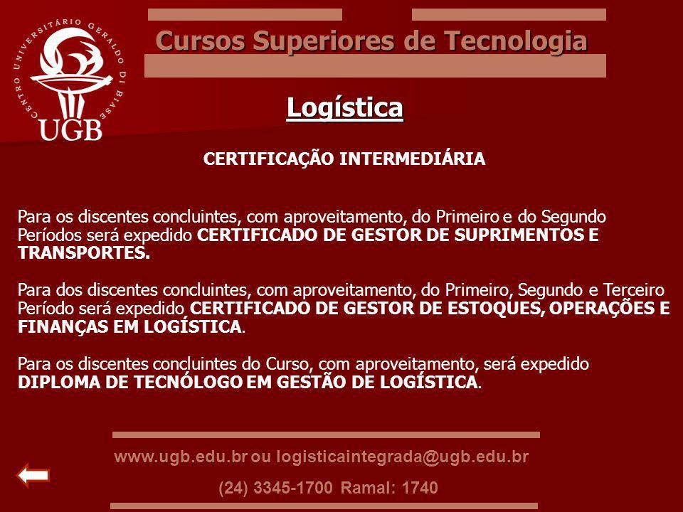 Cursos Superiores de Tecnologia Logística CERTIFICAÇÃO INTERMEDIÁRIA Para os discentes concluintes, com aproveitamento, do Primeiro e do Segundo Perío