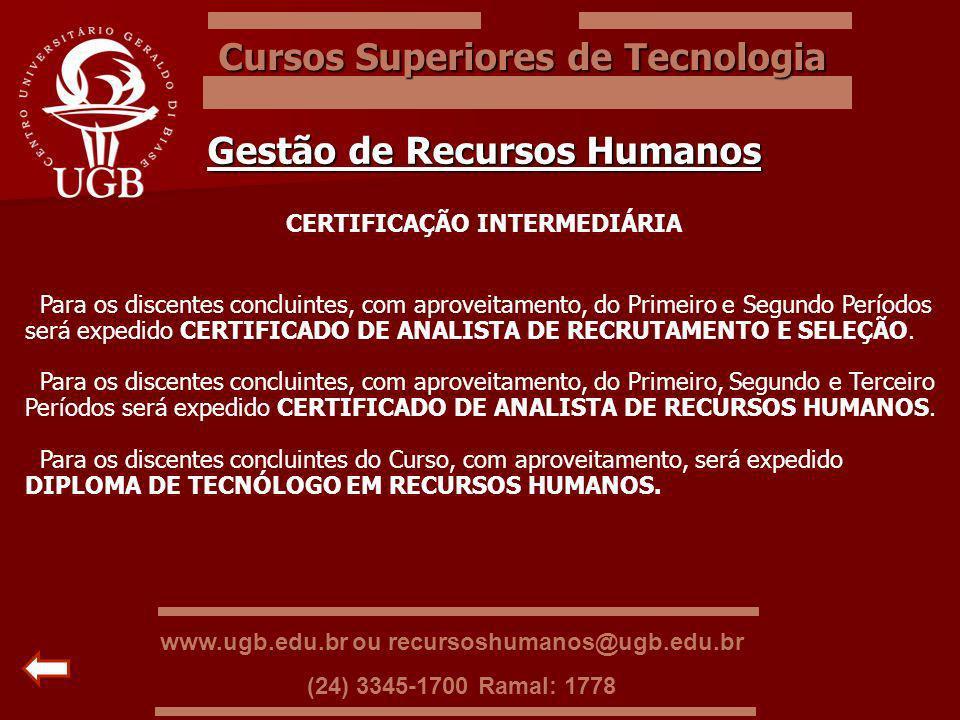 Cursos Superiores de Tecnologia Gestão de Recursos Humanos CERTIFICAÇÃO INTERMEDIÁRIA Para os discentes concluintes, com aproveitamento, do Primeiro e