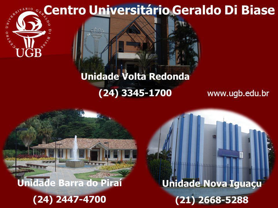 Centro Universitário Geraldo Di Biase Unidade Barra do Piraí (24) 2447-4700 Unidade Nova Iguaçu (21) 2668-5288 Unidade Volta Redonda (24) 3345-1700 ww