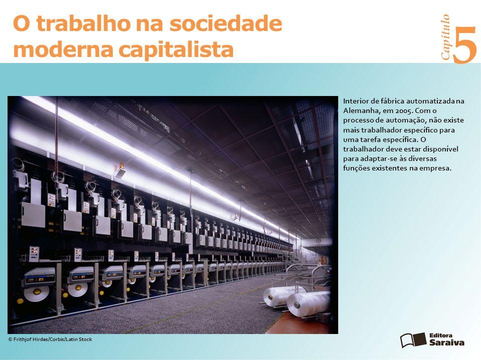 Capítulo 5 O trabalho na sociedade moderna capitalista Interior de fábrica automatizada na Alemanha, em 2005.