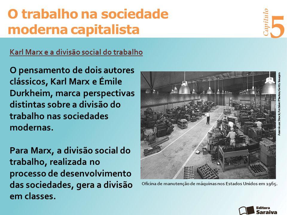 Capítulo 5 O trabalho na sociedade moderna capitalista O pensamento de dois autores clássicos, Karl Marx e Émile Durkheim, marca perspectivas distintas sobre a divisão do trabalho nas sociedades modernas.