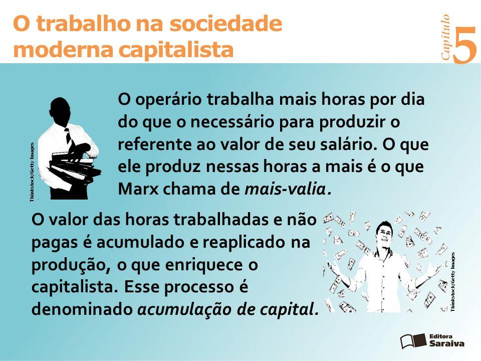 Capítulo 5 O trabalho na sociedade moderna capitalista O operário trabalha mais horas por dia do que o necessário para produzir o referente ao valor de seu salário.