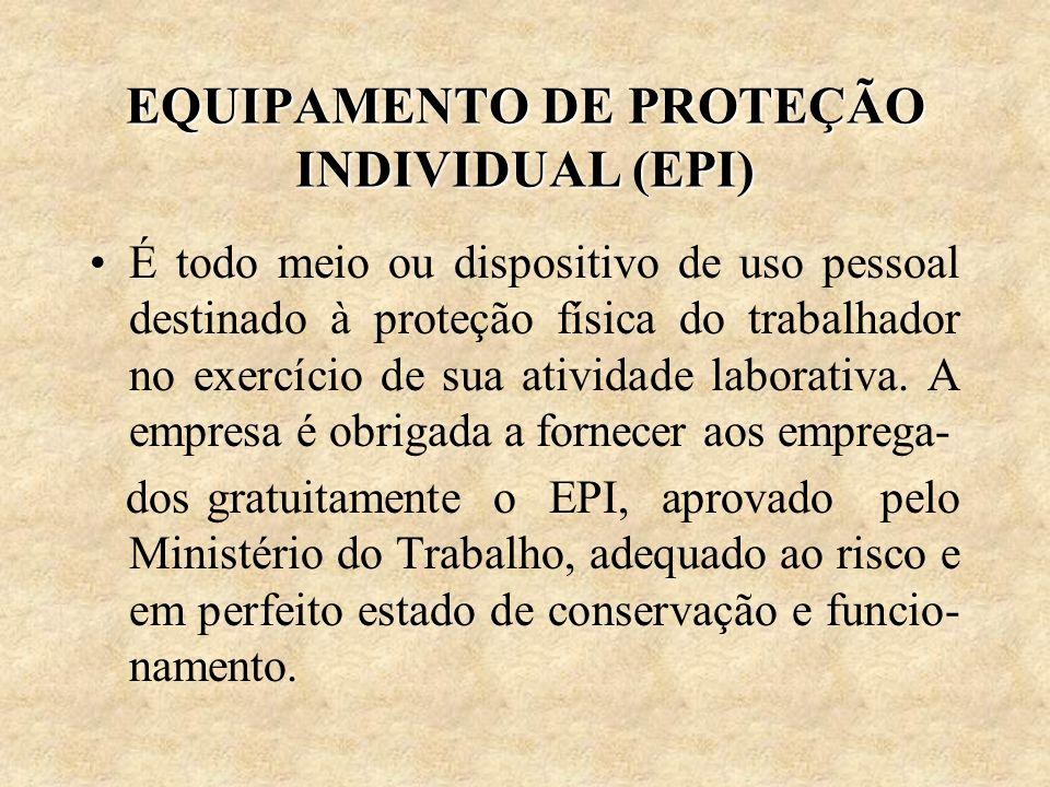 EQUIPAMENTO DE PROTEÇÃO INDIVIDUAL (EPI) É todo meio ou dispositivo de uso pessoal destinado à proteção física do trabalhador no exercício de sua ativ