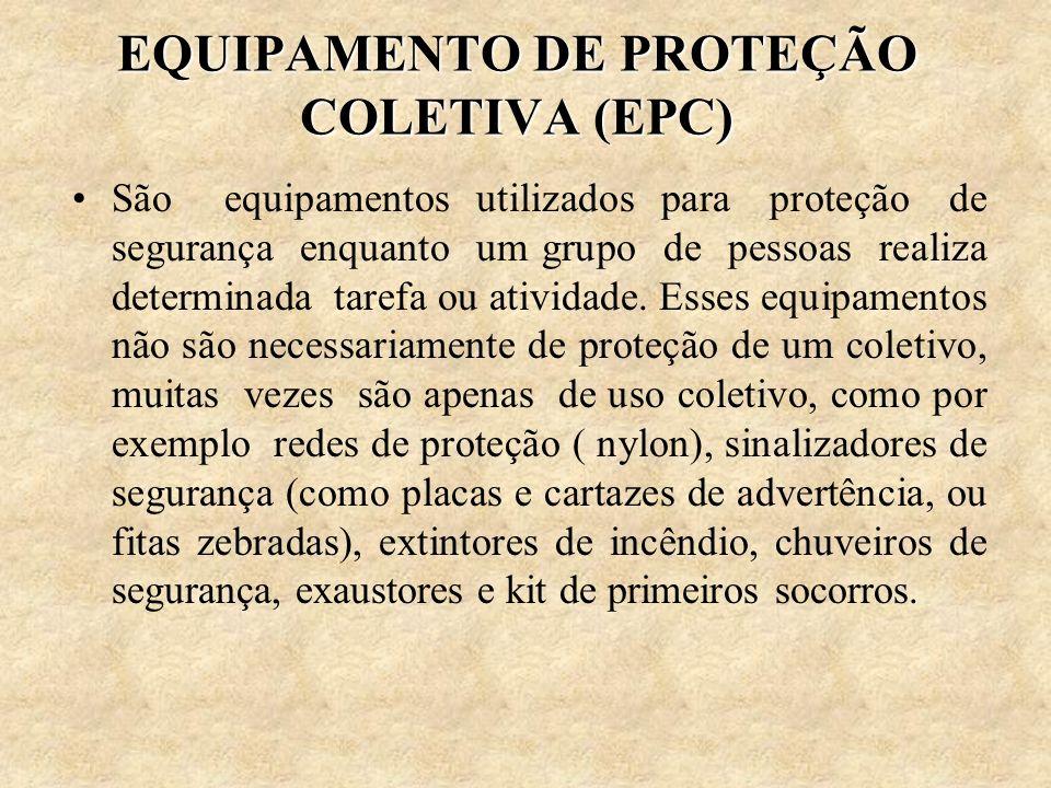 EQUIPAMENTO DE PROTEÇÃO COLETIVA (EPC) São equipamentos utilizados para proteção de segurança enquanto um grupo de pessoas realiza determinada tarefa