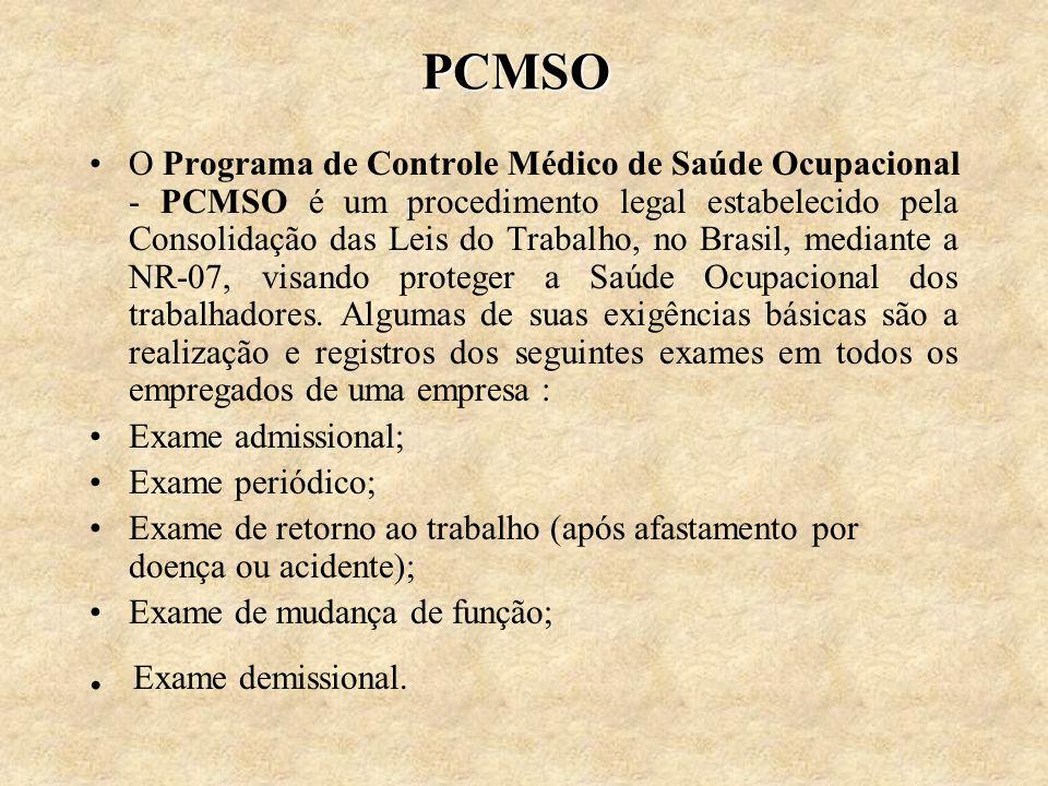 PCMSO O Programa de Controle Médico de Saúde Ocupacional - PCMSO é um procedimento legal estabelecido pela Consolidação das Leis do Trabalho, no Brasi