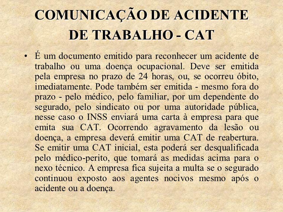 COMUNICAÇÃO DE ACIDENTE DE TRABALHO - CAT É um documento emitido para reconhecer um acidente de trabalho ou uma doença ocupacional. Deve ser emitida p