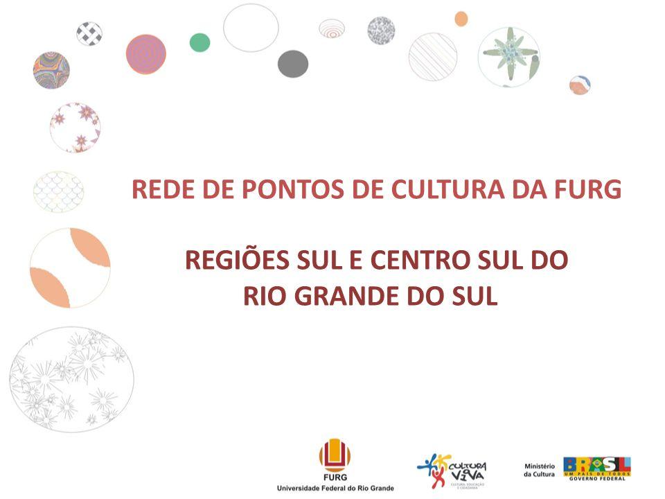 REDE DE PONTOS DE CULTURA DA FURG REGIÕES SUL E CENTRO SUL DO RIO GRANDE DO SUL