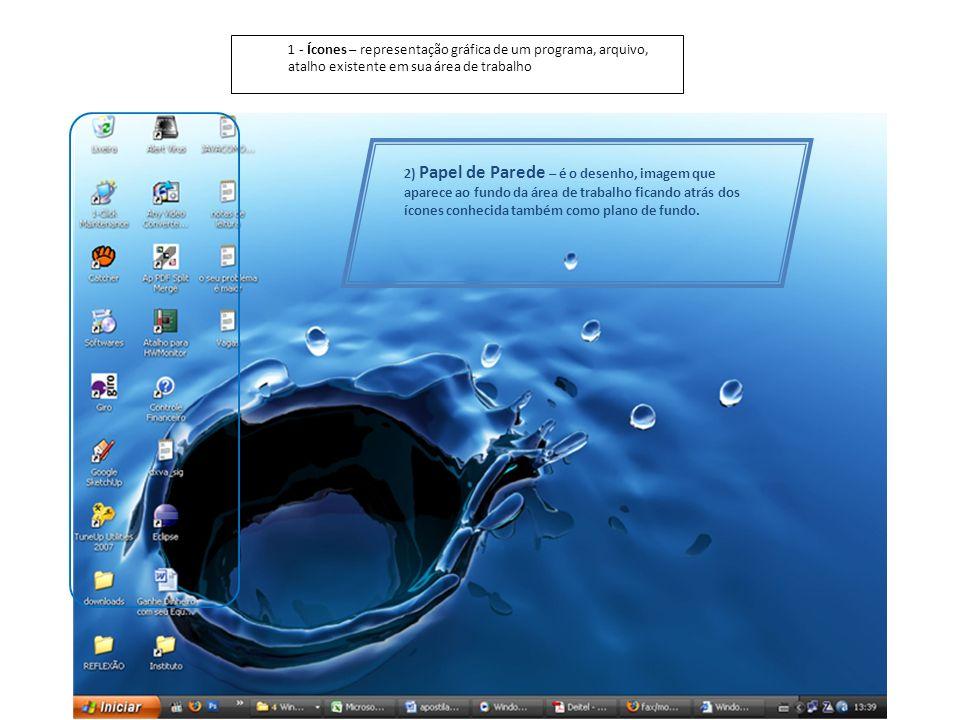 1 - Ícones – representação gráfica de um programa, arquivo, atalho existente em sua área de trabalho 2) Papel de Parede – é o desenho, imagem que apar