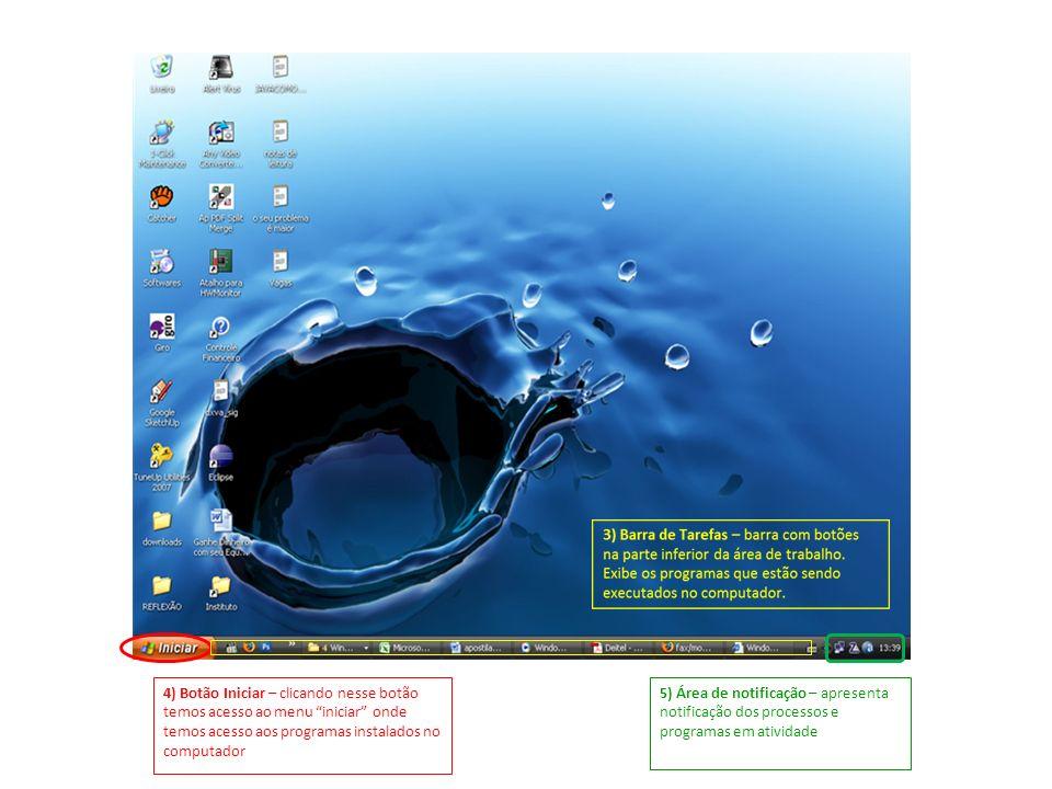 4) Botão Iniciar – clicando nesse botão temos acesso ao menu iniciar onde temos acesso aos programas instalados no computador 5) Área de notificação –
