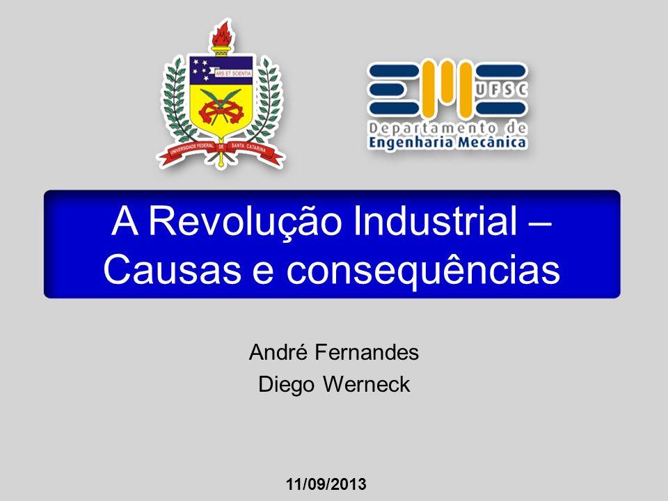 11/09/2013 A Revolução Industrial – Causas e consequências André Fernandes Diego Werneck