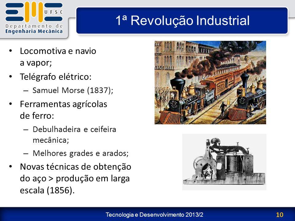Tecnologia e Desenvolvimento 2013/2 10 1ª Revolução Industrial Locomotiva e navio a vapor; Telégrafo elétrico: – Samuel Morse (1837); Ferramentas agrí