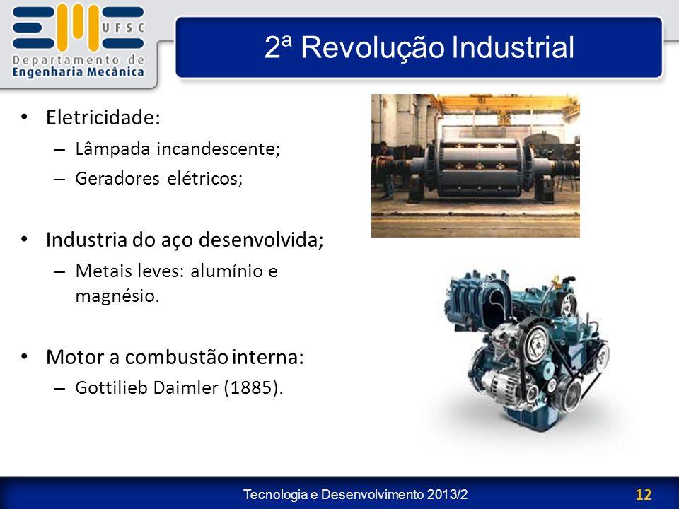 Tecnologia e Desenvolvimento 2013/2 12 2ª Revolução Industrial Eletricidade: – Lâmpada incandescente; – Geradores elétricos; Industria do aço desenvol