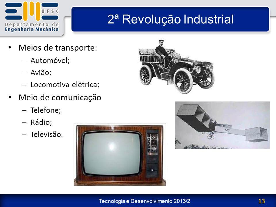 Tecnologia e Desenvolvimento 2013/2 13 2ª Revolução Industrial Meios de transporte: – Automóvel; – Avião; – Locomotiva elétrica; Meio de comunicação –