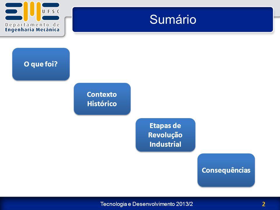Tecnologia e Desenvolvimento 2013/2 2 Sumário Consequências O que foi? Contexto Histórico Etapas de Revolução Industrial