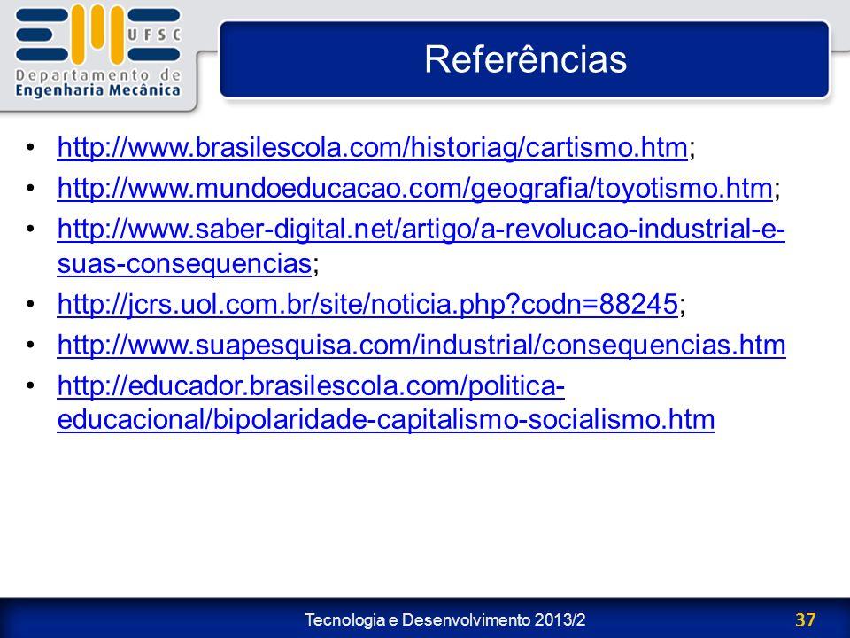 Tecnologia e Desenvolvimento 2013/2 37 Referências http://www.brasilescola.com/historiag/cartismo.htm;http://www.brasilescola.com/historiag/cartismo.h