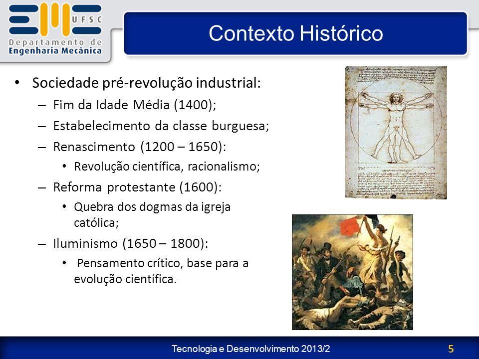 Tecnologia e Desenvolvimento 2013/2 5 Contexto Histórico Sociedade pré-revolução industrial: – Fim da Idade Média (1400); – Estabelecimento da classe