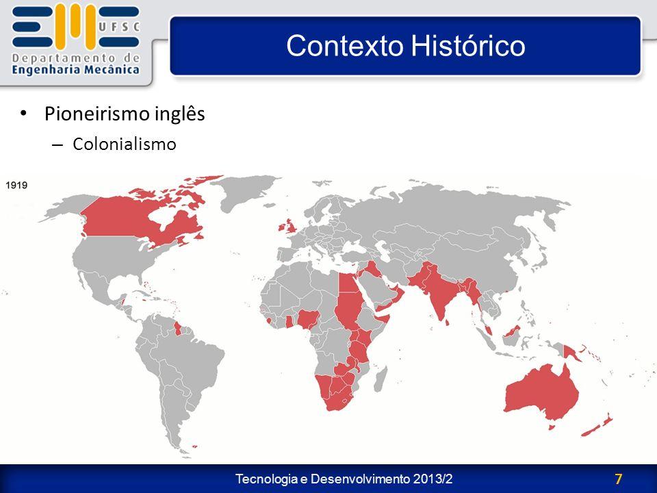 Tecnologia e Desenvolvimento 2013/2 7 Contexto Histórico Pioneirismo inglês – Colonialismo