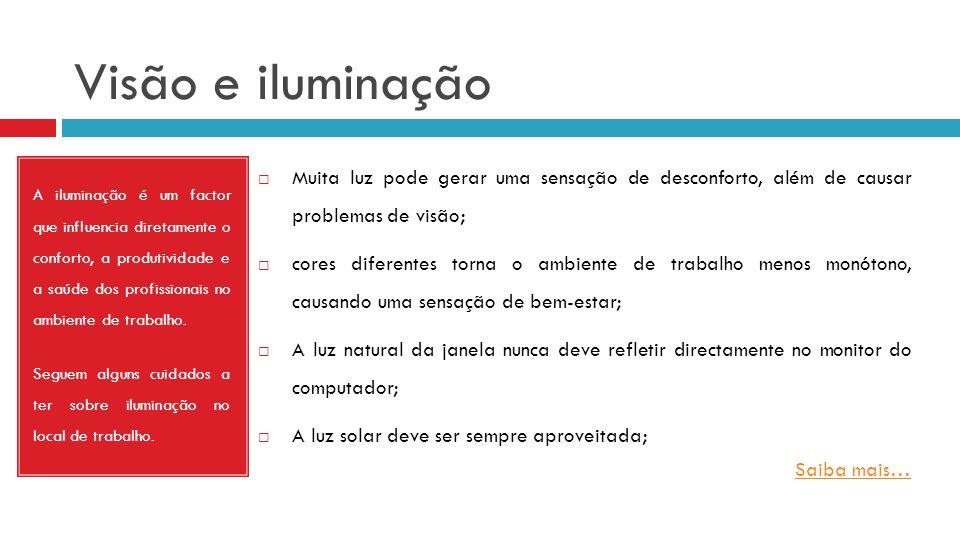 Visão e iluminação A iluminação é um factor que influencia diretamente o conforto, a produtividade e a saúde dos profissionais no ambiente de trabalho.
