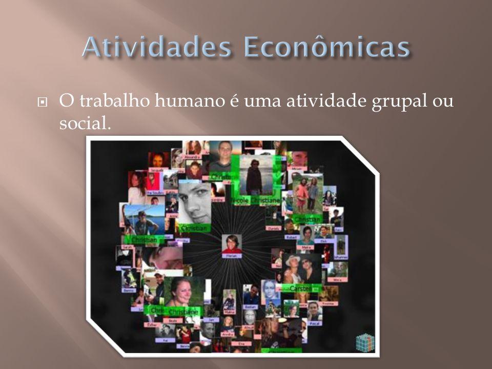 O trabalho humano é uma atividade grupal ou social.