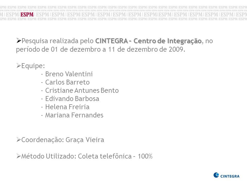 CINTEGRA – Centro de Integração Pesquisa realizada pelo CINTEGRA – Centro de Integração, no período de 01 de dezembro a 11 de dezembro de 2009. Equipe