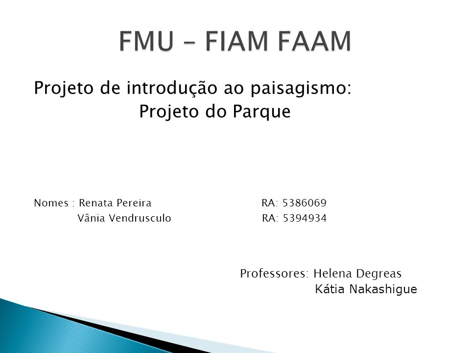 Projeto de introdução ao paisagismo: Projeto do Parque Nomes : Renata Pereira RA: 5386069 Vânia Vendrusculo RA: 5394934 Professores: Helena Degreas Ká