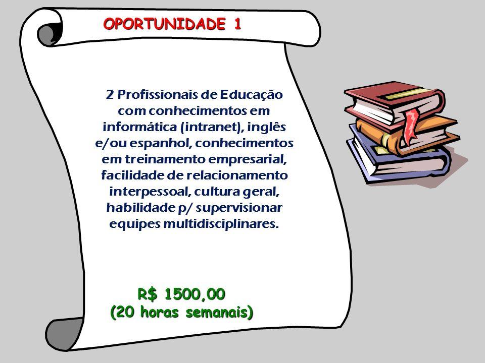 2 Profissionais de Educação com conhecimentos em informática (intranet), inglês e/ou espanhol, conhecimentos em treinamento empresarial, facilidade de relacionamento interpessoal, cultura geral, habilidade p/ supervisionar equipes multidisciplinares.