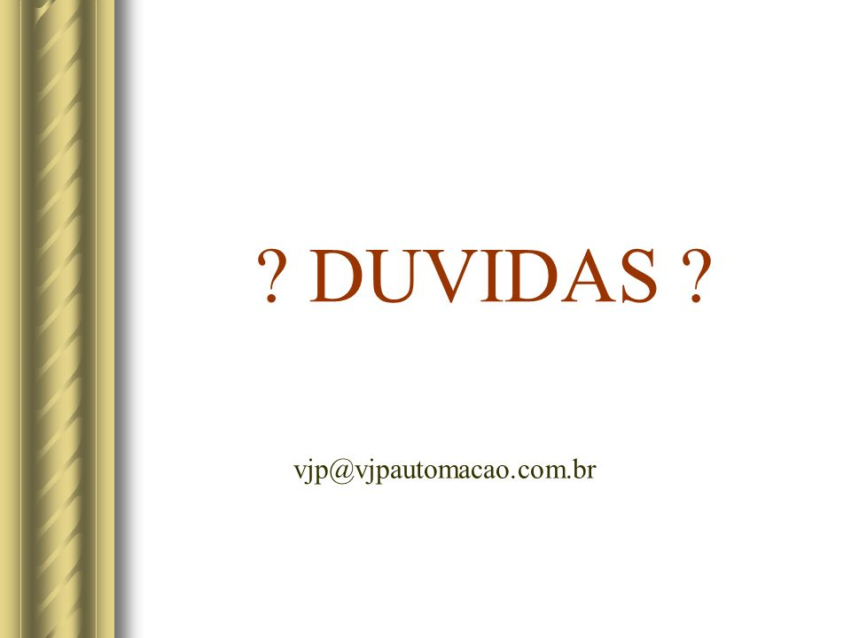 ? DUVIDAS ? vjp@vjpautomacao.com.br