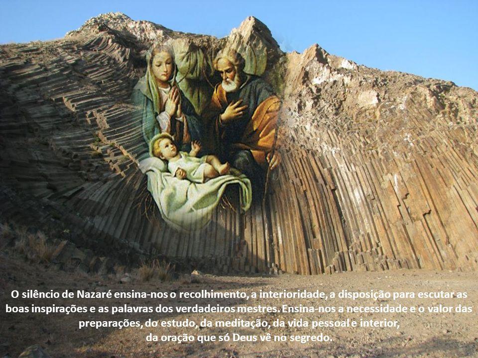 Não partiremos, porém, antes de colher às pressas e quase furtivamente algumas breves lições de Nazaré. Primeiro, uma lição de silêncio. Que renasça e