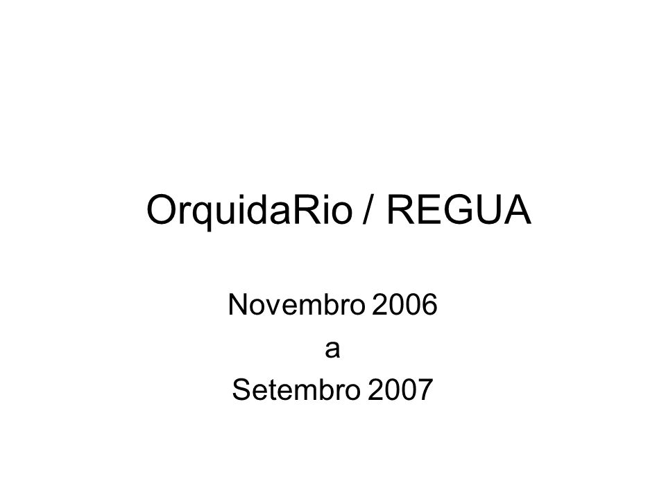 OrquidaRio / REGUA Novembro 2006 a Setembro 2007
