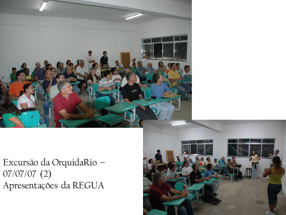 Excursão da OrquidaRio – 07/07/07 (2) Apresentações da REGUA