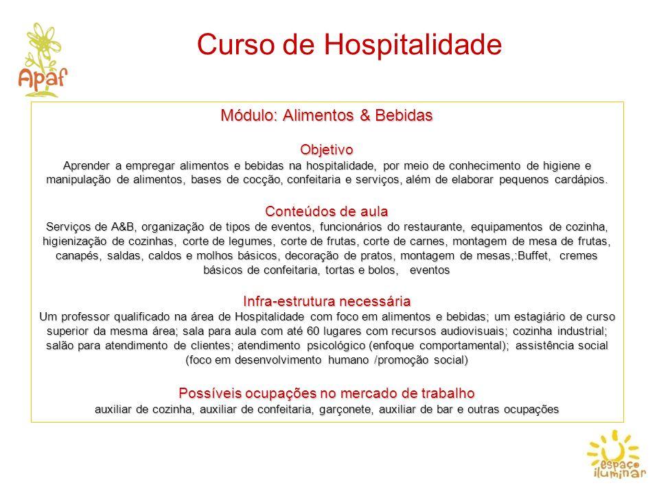 Curso de Hospitalidade Módulo: Alimentos & Bebidas Objetivo Aprender a empregar alimentos e bebidas na hospitalidade, por meio de conhecimento de higi