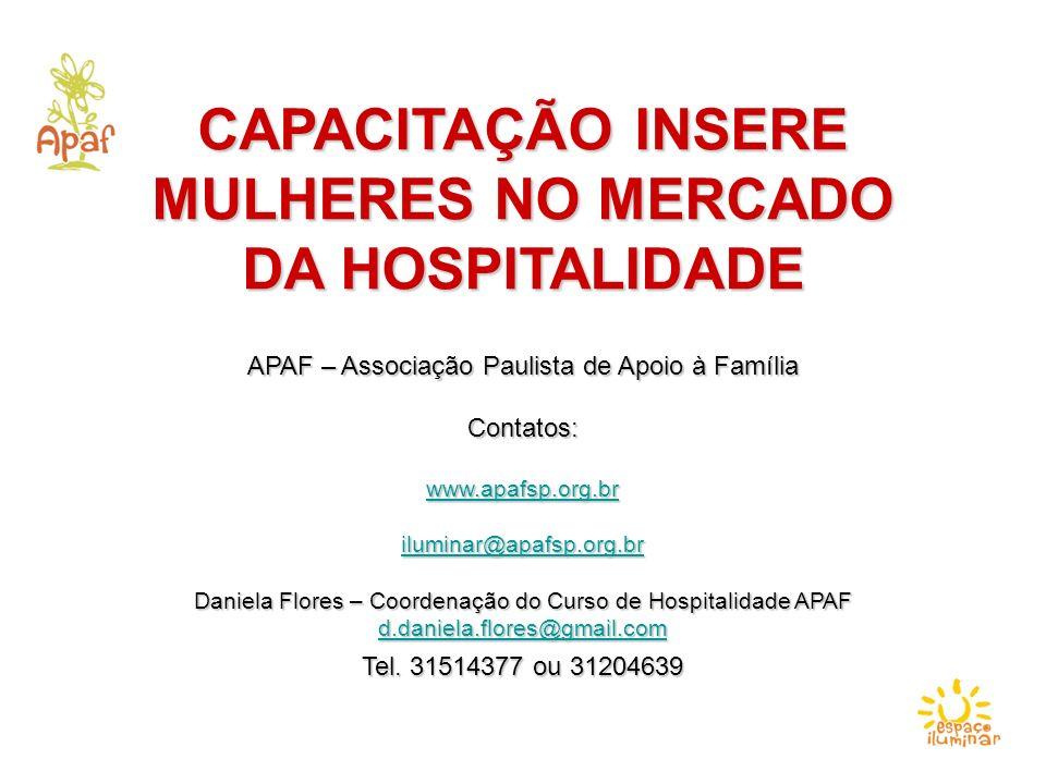 CAPACITAÇÃO INSERE MULHERES NO MERCADO DA HOSPITALIDADE APAF – Associação Paulista de Apoio à Família Contatos: www.apafsp.org.br iluminar@apafsp.org.
