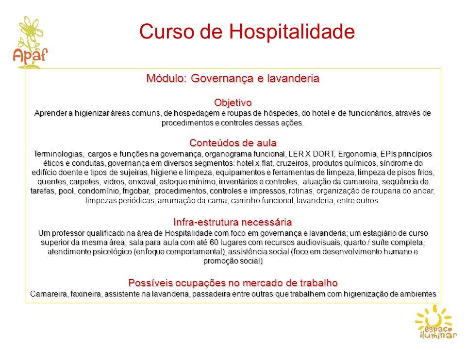 Curso de Hospitalidade Módulo: Governança e lavanderia Objetivo Aprender a higienizar áreas comuns, de hospedagem e roupas de hóspedes, do hotel e de