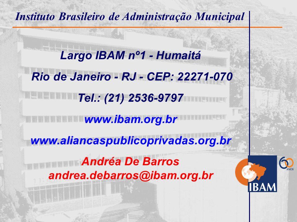 Instituto Brasileiro de Administração Municipal Largo IBAM nº1 - Humaitá Rio de Janeiro - RJ - CEP: 22271-070 Tel.: (21) 2536-9797 www.ibam.org.br www.aliancaspublicoprivadas.org.br Andréa De Barros andrea.debarros@ibam.org.br