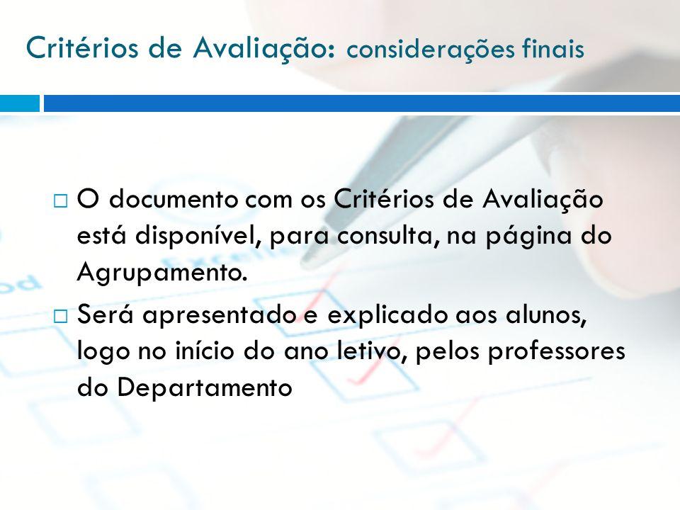 Critérios de Avaliação : considerações finais O documento com os Critérios de Avaliação está disponível, para consulta, na página do Agrupamento. Será