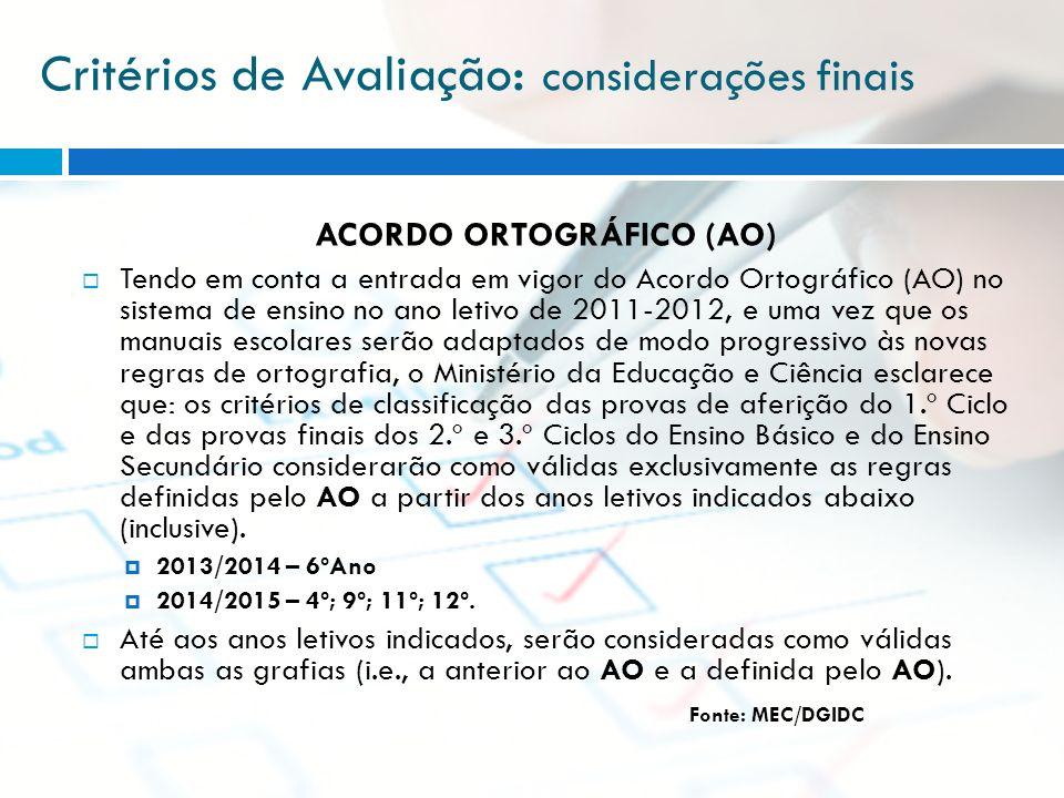 Critérios de Avaliação : considerações finais ACORDO ORTOGRÁFICO (AO) Tendo em conta a entrada em vigor do Acordo Ortográfico (AO) no sistema de ensin