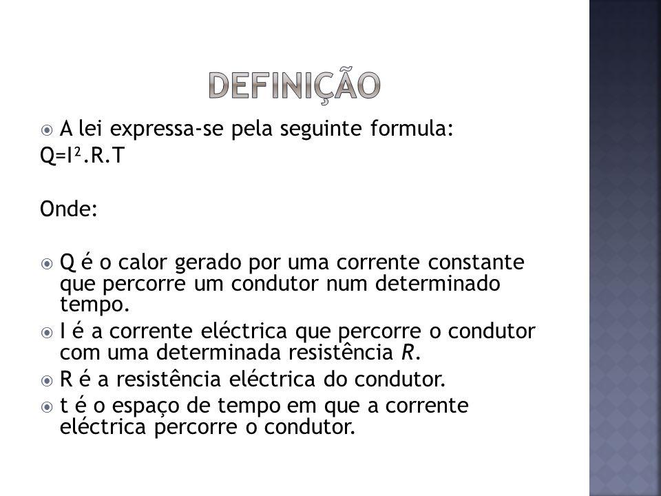 A lei expressa-se pela seguinte formula: Q=I².R.T Onde: Q é o calor gerado por uma corrente constante que percorre um condutor num determinado tempo.