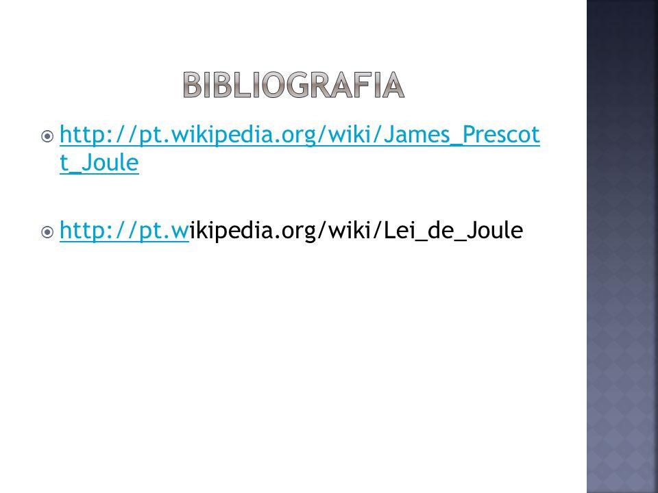 http://pt.wikipedia.org/wiki/James_Prescot t_Joule http://pt.wikipedia.org/wiki/James_Prescot t_Joule http://pt.wikipedia.org/wiki/Lei_de_Joule http:/