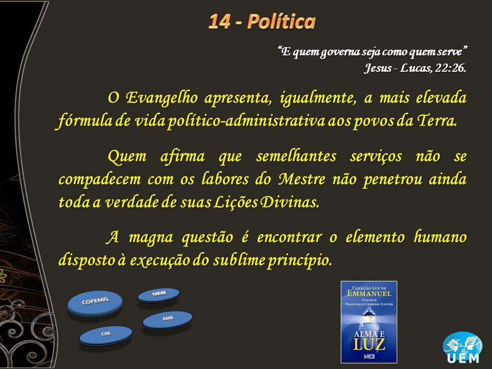 O Evangelho apresenta, igualmente, a mais elevada fórmula de vida político-administrativa aos povos da Terra. Quem afirma que semelhantes serviços não