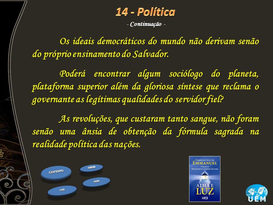 Os ideais democráticos do mundo não derivam senão do próprio ensinamento do Salvador. Poderá encontrar algum sociólogo do planeta, plataforma superior