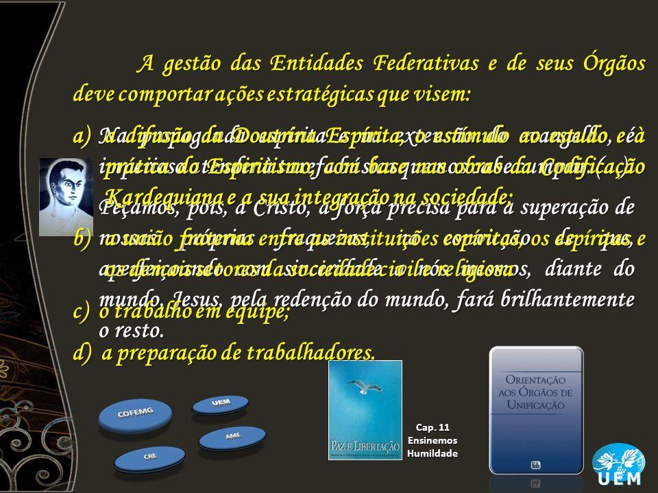 a)a difusão da Doutrina Espírita, o estímulo ao estudo e à prática do Espiritismo, com base nas obras da Codificação Kardequiana e a sua integração na