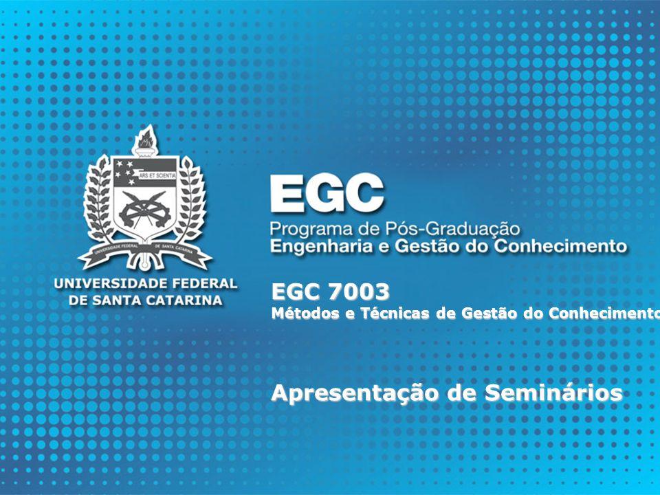 EGC 7003 Métodos e Técnicas de Gestão do Conhecimento Apresentação de Seminários
