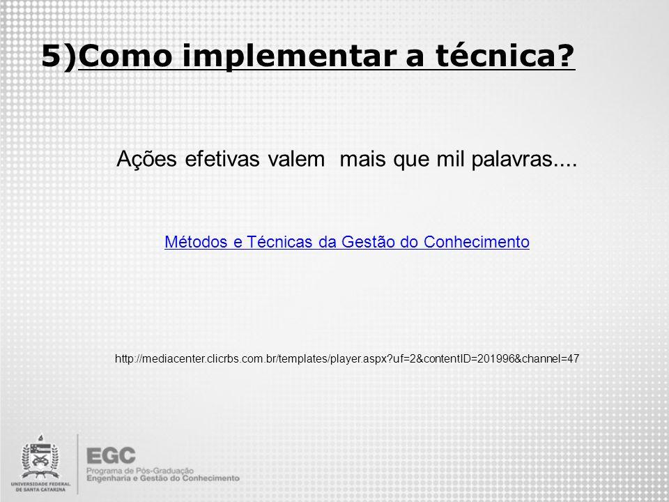 5)Como implementar a técnica? Ações efetivas valem mais que mil palavras.... Métodos e Técnicas da Gestão do Conhecimento http://mediacenter.clicrbs.c