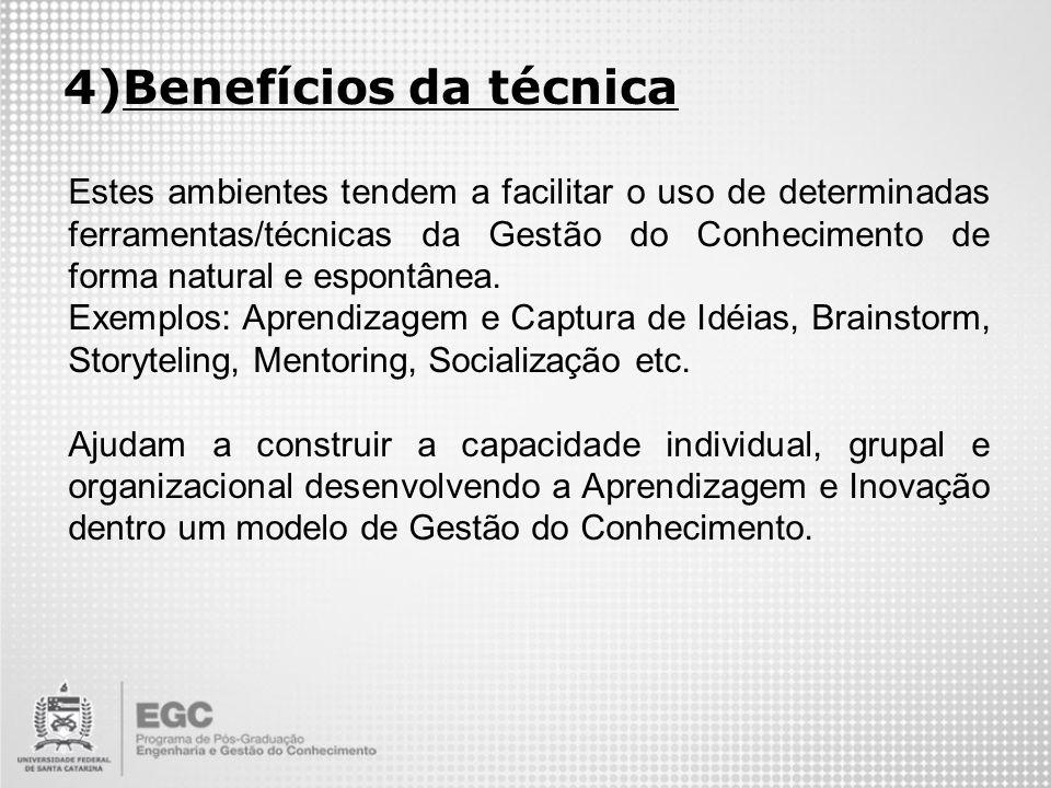 4)Benefícios da técnica Estes ambientes tendem a facilitar o uso de determinadas ferramentas/técnicas da Gestão do Conhecimento de forma natural e esp
