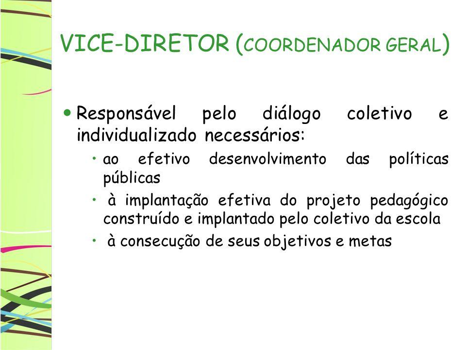 VICE-DIRETOR ( COORDENADOR GERAL ) Responsável pelo diálogo coletivo e individualizado necessários: ao efetivo desenvolvimento das políticas públicas