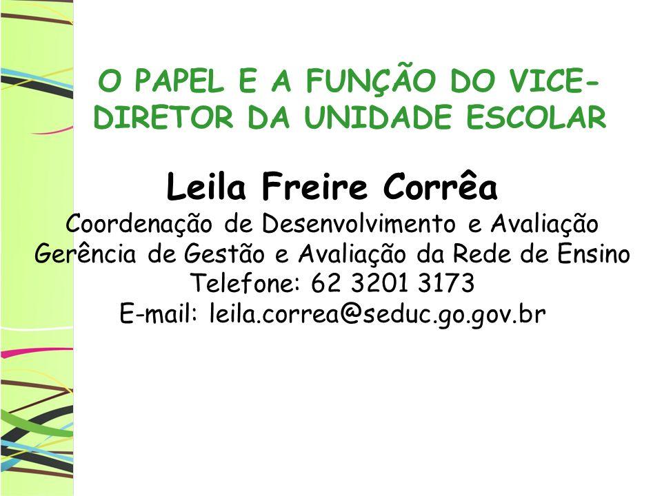Leila Freire Corrêa Coordenação de Desenvolvimento e Avaliação Gerência de Gestão e Avaliação da Rede de Ensino Telefone: 62 3201 3173 E-mail: leila.c