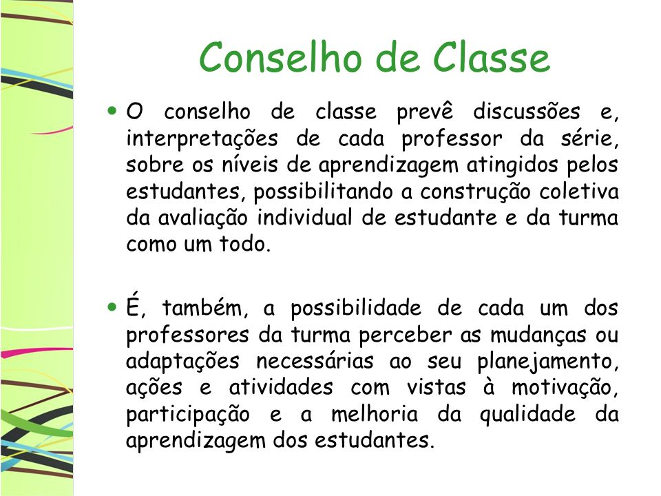 Conselho de Classe O conselho de classe prevê discussões e, interpretações de cada professor da série, sobre os níveis de aprendizagem atingidos pelos