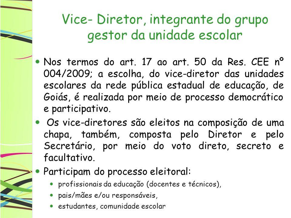 Vice- Diretor, integrante do grupo gestor da unidade escolar Nos termos do art. 17 ao art. 50 da Res. CEE nº 004/2009; a escolha, do vice-diretor das