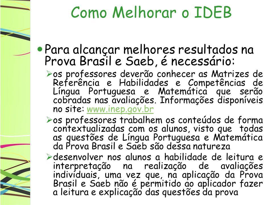 Como Melhorar o IDEB Para alcançar melhores resultados na Prova Brasil e Saeb, é necessário: os professores deverão conhecer as Matrizes de Referência e Habilidades e Competências de Língua Portuguesa e Matemática que serão cobradas nas avaliações.